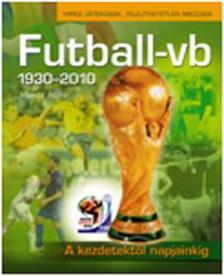 MONCZ ATTILA - FUTBALL-VB 1930-2010. - A KEZDETEKTŐL NAPJAINKIG