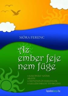 MÓRA FERENC - Az ember feje nem füge, Georgikon, Hannibál feltámasztása [eKönyv: epub, mobi]