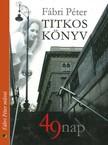 Fábri Péter - Titkos könyv (49 nap) [eKönyv: epub, mobi]<!--span style='font-size:10px;'>(G)</span-->