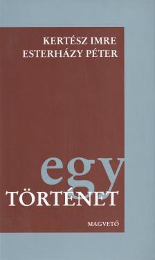 Kertész Imre - Esterházy Péter - EGY TÖRTÉNET
