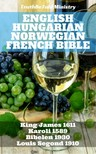 Det Norske Bibelselskap, Gáspár Károli, Joern Andre Halseth, King James, Louis Segond, TruthBeTold Ministry - English Hungarian Norwegian French Bible No2 [eKönyv: epub,  mobi]