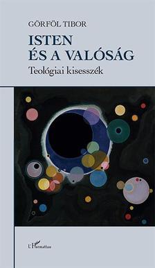 Görföl Tibor - Isten és a valóság - Teológiai kisesszék