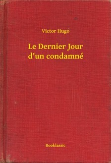 Victor Hugo - Le Dernier Jour d'un condamné [eKönyv: epub, mobi]