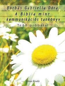 Borbás Gabriella Dóra - A Biblia mint kommunikációs tankönyv