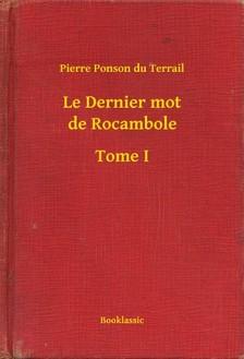 Terrail Pierre Ponson du - Le Dernier mot de Rocambole - Tome I [eKönyv: epub, mobi]