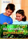 Ben Boden - Akvarisztika gyerekeknek<!--span style='font-size:10px;'>(G)</span-->