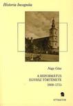 Nagy Géza - A REFORMÁTUS EGYHÁZ TÖRTÉNETE 1608-1715 I-II. - HISTORIA INCOGNITA ***
