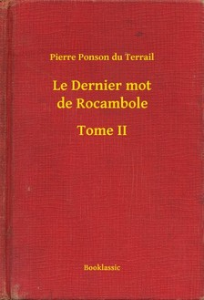 Terrail Pierre Ponson du - Le Dernier mot de Rocambole - Tome II [eKönyv: epub, mobi]