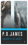 P.D. JAMES - Takard el az arcát! - Klasszikus krimi sorozat [eKönyv: epub, mobi]<!--span style='font-size:10px;'>(G)</span-->