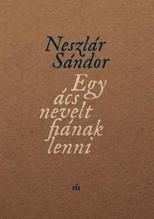 Neszlár Sándor - Egy ács nevelt fiának lenni