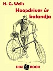 H. G. Wells - Hoopdriver úr kalandja [eKönyv: epub, mobi]<!--span style='font-size:10px;'>(G)</span-->