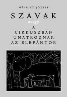 Méliusz József - Szavak, avagy a cirkuszban unatkoznak az elefántok