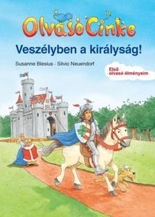 BLESIUS, SUSANNE-NEUENDORF, SILVIO - Veszélyben a királyság! - Olvasó Cinke