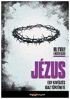 Bill O'reilly - Martin Dugard - Jézus - Egy kivégzés igaz története