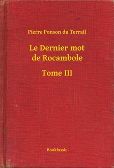 Terrail Pierre Ponson du - Le Dernier mot de Rocambole - Tome III [eKönyv: epub, mobi]