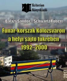 Schwartz Róbert Balázs Sándor, - A Funár-korszak Kolozsváron a helyi sajtó tükrében 1992-2000 [eKönyv: epub, mobi]