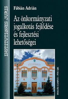 Fábián Adrián - Az önkormányzati jogalkotás fejlődése és fejlesztési lehetőségei