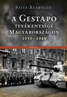 Szita Szabolcs - A Gestapo tevékenysége Magyarországon 1939-1945 ###
