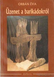ORBÁN ÉVA - Üzenet a barikádokról I-II. [antikvár]