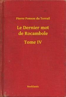 Terrail Pierre Ponson du - Le Dernier mot de Rocambole - Tome IV [eKönyv: epub, mobi]