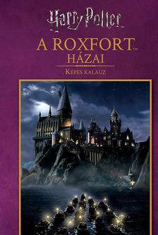 - - Harry Potter: A Roxfort házai - Képes kalauz