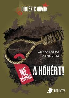 Alekszandra Marinyina - Ne zavard a hóhért!