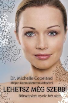 COPELAND, MICHELLE DR. - Lehetsz még szebb! - Bőrszépítés nyolc hét alatt