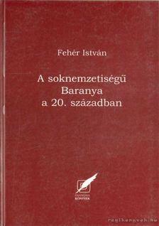 Fehér István - A soknemzetiségű Baranya a 20. században [antikvár]