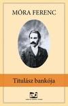 MÓRA FERENC - Titulász bankója [eKönyv: epub, mobi]<!--span style='font-size:10px;'>(G)</span-->