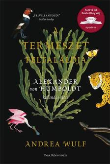 Wulf, Andrea - A természet feltalálója - Alexander von Humboldt kalandos élete