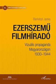 Barkóczi Janka - Ezerszemű filmhíradó - Vizuális propaganda Magyarországon 1930-1944