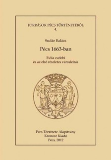 Sudár Balázs - Pécs 1663-ban. Evlia cselebi és az első részletes városleírás [eKönyv: epub, mobi]