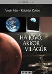 ALMÁR IVÁN-GALÁNTAI ZOLTÁN - Ha jövő, akkor világűr [eKönyv: pdf]<!--span style='font-size:10px;'>(G)</span-->