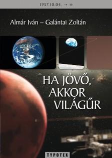 ALMÁR IVÁN - GALÁNTAI ZOLTÁN - Ha jövő, akkor világűr [eKönyv: pdf]