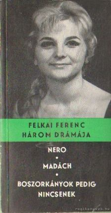 Felkai Ferenc - Nero-Madách-Boszorkányok pedig nincsenek [antikvár]