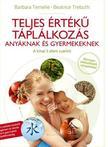 Barbara Temelie - Beatrice Trebuth: - Teljes értékű táplálkozás - Anyáknak és gyermekeknek a kínai 5 Elem szerint<!--span style='font-size:10px;'>(G)</span-->