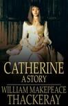 William Makepeace Thackeray - Catherine: A Story [eKönyv: epub,  mobi]