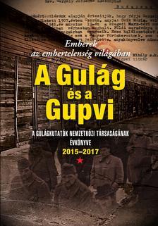 Gulágkutatók Nemzetközi Társasága (GKNT)szerk. - Emberek az embertelenség világában  A Gulág és a Gupvi