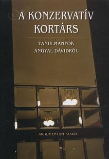 - A KONZERVATÍV KORTÁRS - TANULMÁNYOK ANGYAL DÁVIDRÓL