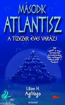 Lilian H. AgiVega - Második Atlantisz - A tízezer éves varázs