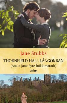 Jane Stubbs - Thornfield Hall lángokban - Ami a Jane Eyre-ből kimaradt