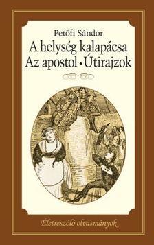 PETŐFI SÁNDOR - A HELYSÉG KALAPÁCSA - AZ APOSTOL - ÚTIRAJZOK