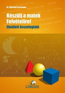 dr. Gyarmati Zsuzsanna - Keszülj a matek felvételire! Elméleti összefoglaló