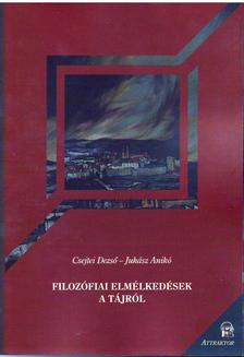 Csejtei Dezső - Juhász Anikó - FILOZÓFIAI ELMÉLKEDÉSEK A TÁJRÓL ***