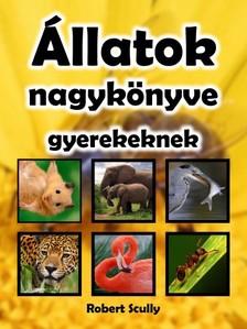 Scully Robert - Állatok nagykönyve gyerekeknek [eKönyv: pdf, epub, mobi]