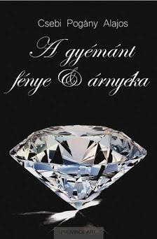 Csebi Pogány Alajos - A gyémánt fénye és árnyéka