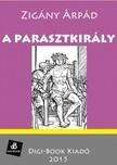 Zigány Árpád - A parasztkirály [eKönyv: epub, mobi]