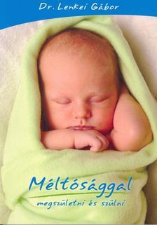 DR. LENKEI GÁBOR - Méltósággal megszületni és szülni