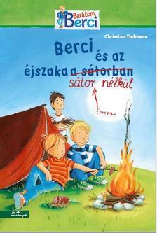 Christian Tielmann - BERCI ÉS AZ ÉJSZAKA SÁTOR NÉLKÜL - BARÁTOM, BERCI
