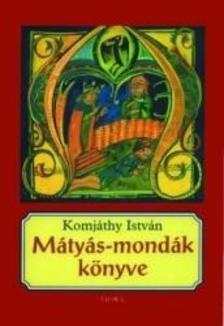 Komjáthy István - Mátyás-mondák könyvve (4. kiadás)